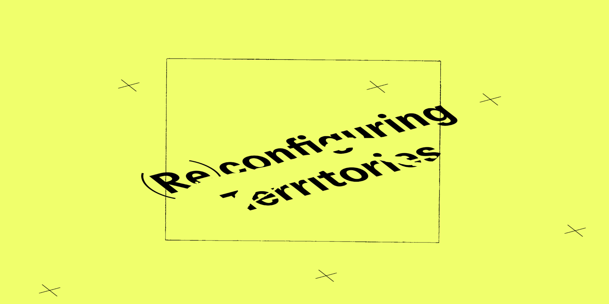 Reconfiguring Territories text and a rectangular border on a green yellowish background